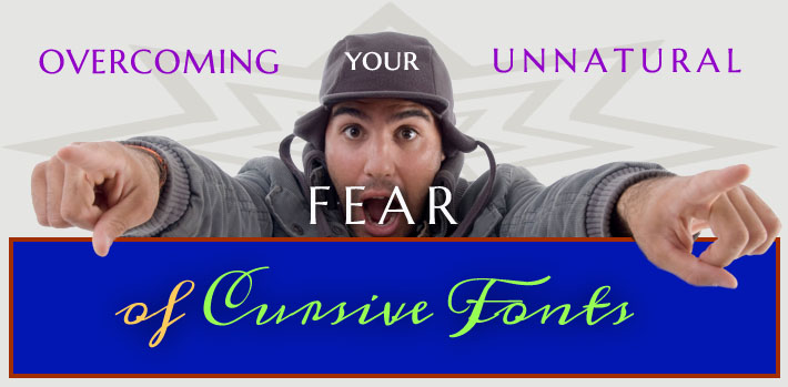 Unnatural Fear of Cursive Fonts